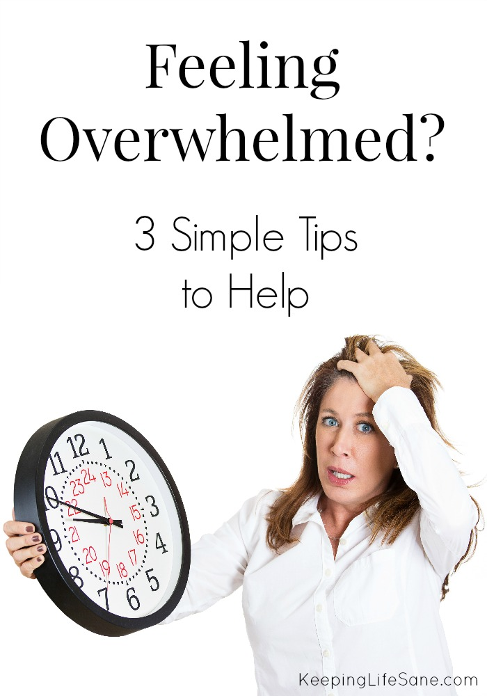 Are you feeling overwhelmed? 3 simple tips to help.