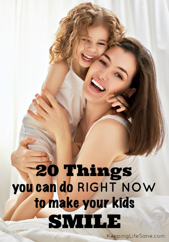 20 things you can do RIGHT NOW to make your kids SMILE