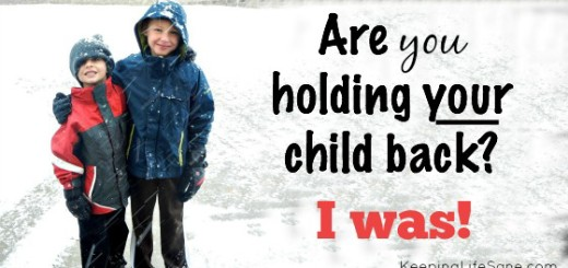 Are you holding your child back? I was!