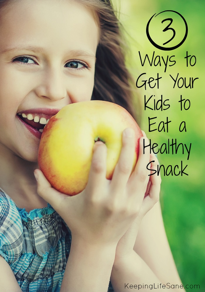 3 ways to get your kids to eat a healthy snack