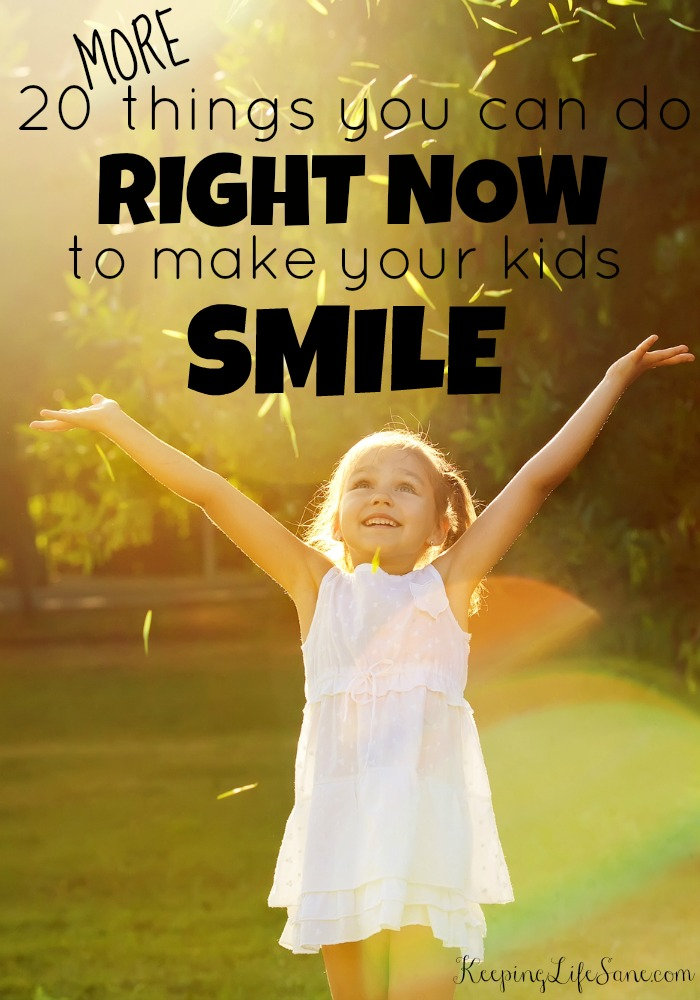 20 MORE Ways to get your kids to Smile RIGHT NOW