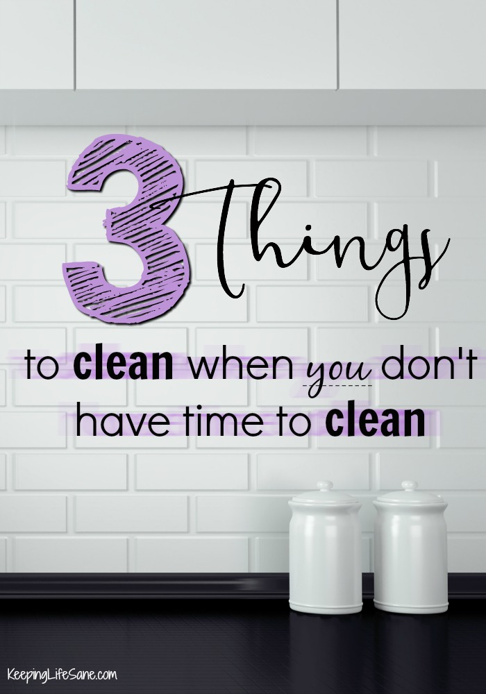Three things to clean when you don't have time to clean