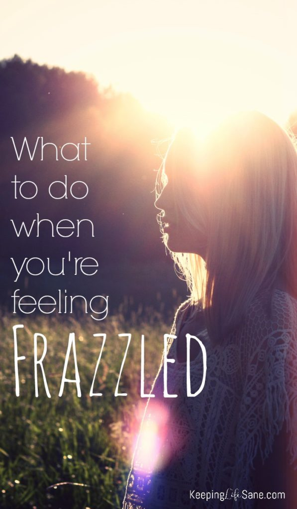 What to do when you're feeling FRAZZLED!